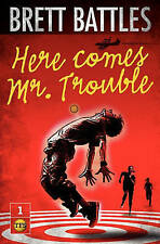 Here Comes Mr. Trouble: The Trouble Family Chronicles by Brett Battles (Paperbac