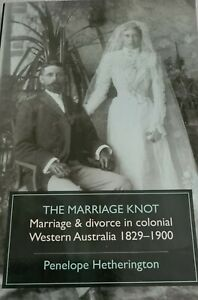The Marriage Knot: Marriage & divorce in colonial Western Australia by Penelope…