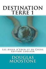 Destination Terre: Destination Terre 1 : Les Dieux d'Eden et de Chine -...