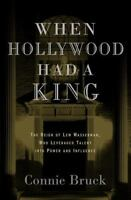 When Hollywood Had a King: The Reign of Lew Wasserman, Who Leveraged Talent int