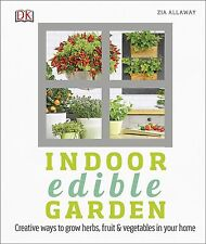 Indoor Edible Garden: How to Grow Herbs, Vegetables & Fruit in your Home (DK)