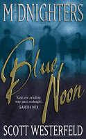 Blue Noon: Number 3 in series (Midnighters), Westerfeld, Scott, Used; Good Book
