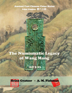 """The Numismatic Legacy of Wang Mang (AD 9 - 23)"", by Gratzer/Fishman 2017"