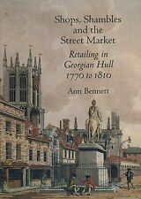 SHOPS SHAMBLES AND THE STREET MARKET RETAILING IN GEORGIAN HULL 1770 TO 1810