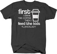 First I drink coffee then I feed kids funny lunch lady school T-shirt for men
