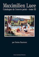 MAXIMILIEN LUCE (catalogue raisonné par Denise Bazetoux) – TOMME III