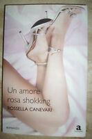 ROSSELLA CANEVARI - UN AMORE ROSA SHOKKING - ED:ANAGRAMMA - ANNO:2008 (TU)