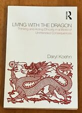 Living with the Dragon: Thinking & Acting Ethically Daryl Koehn PB Routledge