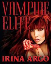 Vampire Elite : A Novel of the Vampire Elite, Book 1 by Irina Argo (2013,...