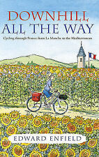 Downhill all the Way: From La Manche to the Mediterranean by Bike: Cycling Throu