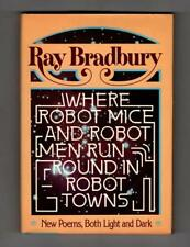 Where Robot Mice and Robot Men Run Round in Robot Towns by Ray Bradbury (1st ed)