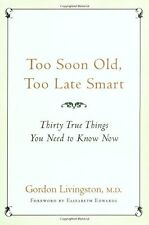 Too Soon Old, Too Late Smart: Thirty True Things You Need to Know Now by Gordon