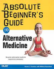 Absolute Beginner's Guide to Alternative Medicine by Karen Lee Fontaine RN  MSN