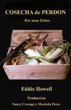 Cosecha de Perdon : Por unos Elotes by Eddie Howell (2015, Paperback)