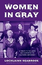 """""""Women in Gray: A Tribute to the Ladies Who Supported the Southern Confederacy"""""""