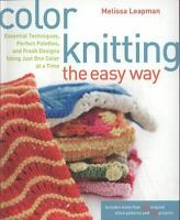 Color Knitting the Easy Way: Essential Techniques, Perfect Palettes, and Fresh D