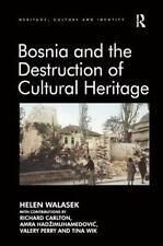 BOSNIA AND THE DESTRUCTION OF CULTURAL HERITAGE - WALASEK, HELEN/ CARLTON, RICHA