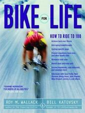 Bike for Life: How to Ride to 100, Katovsky, Bill, Wallack, Roy M., Good Book
