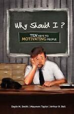 Why Should I?: Ten Keys to Motivating People (Paperback or Softback)