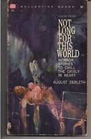 NOT LONG FOR THIS WORLD ~ BALLANTINE 542 1948 AUGUST DERLETH HORROR STORIES