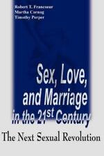 Sex, Love, and Marriage in the 21st Century: The Next Sexual Revolution (Paperba