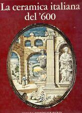 LA CERAMICA ITALIANA DEL '600 GIORGIO LISE 1974 SILVANA EDITORIALE (JA620)