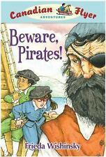 Beware, Pirates (Canadian Flyer Adventures #1) by Wishinsky, Frieda