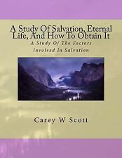 A Study of Salvation, Eternal Life, and How to Obtain It : A Look at Things...