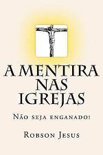 A Mentira Nas Igrejas : Não Seja Enganado! by Robson Jesus (2014, Paperback)