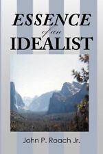 Essence of an Idealist by John P. Roach (2012, Paperback)