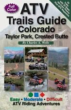 ATV Trails Guide Colorado Taylor Park, Crested Butte by Charles A. Wells, (Paper