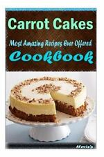Carrot Cakes: 101 Delicious, Nutritious, Low Budget, Mouth Watering Cookbook...