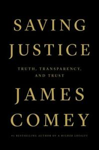 Saving Justice: Truth, Transparency, and Trust by James Comey Hardcover Book