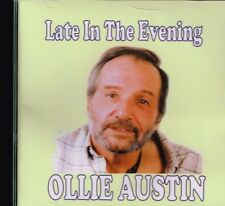 "OLLIE AUSTIN Brand New CD ""LATE IN THE EVENING"" 14 tracks Country Music"