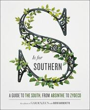 S Is for Southern : A Guide to the South, from Absinthe to Zydeco by Editors...