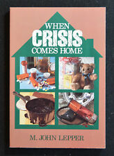 When Crisis Comes Home 2009 by John Lepper   NEW  Signed by Author