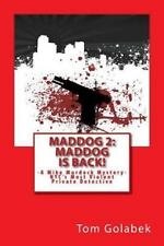 Maddog Is Back! : A Mike Murdock Mystery by Tom Golabek (2013, Paperback)