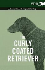 The Curly Coated Retriever - a Complete Anthology of the Dog - (2010, Paperback)
