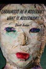 Caravaggio As a Modernist : What Is Modernism?: By Kedar, Dorit Ben Josef, Tz...
