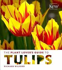 The Plant Lover's Guide to Tulips by Richard Wilford 2015 Hardcover