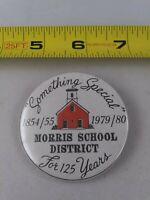 Vintage MORRIS SCHOOL DISTRICT 125 Years pin button pinback *EE78