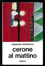 BORGONOVO ANNAMARIA CERONE AL MATTINO RIZZOLI 1968 I° EDIZ. AUTOGRAFO