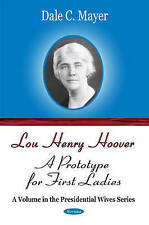 Lou Henry Hoover: A Prototype for First Ladies (Presidential Wives) - New Book M