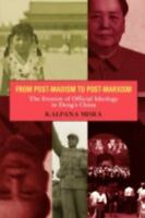From Post-Maoism to Post-Marxism : The Erosion of Official Ideology in Deng's Ch