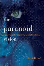 The Paranoid Vision: Deciphering the Mystery of Malevolence. Dillof, Mark.#