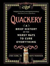 Quackery : A Brief History of the Worst Ways to Cure Everything by Lydia Kang an