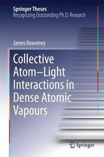 Springer Theses Ser.: Collective Atom-Light Interactions in Dense Atomic...