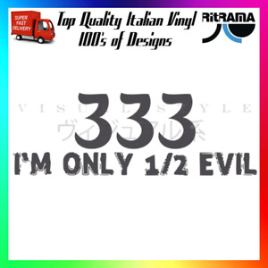 333 Im Only Half Evil Decal Sticker Car 1/2 Devil 666 Funny Cheeky Trouble Drink