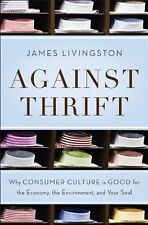 Against Thrift: Why Consumer Culture is Good for t