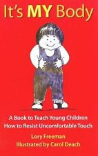It's My Body: A Book To Teach Young Children How To Resist Uncomfortable Touc...